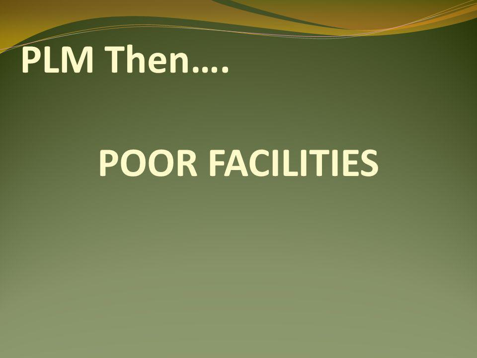 POOR FACILITIES PLM Then….
