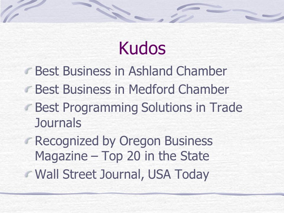 Kudos Best Business in Ashland Chamber Best Business in Medford Chamber Best Programming Solutions in Trade Journals Recognized by Oregon Business Magazine – Top 20 in the State Wall Street Journal, USA Today