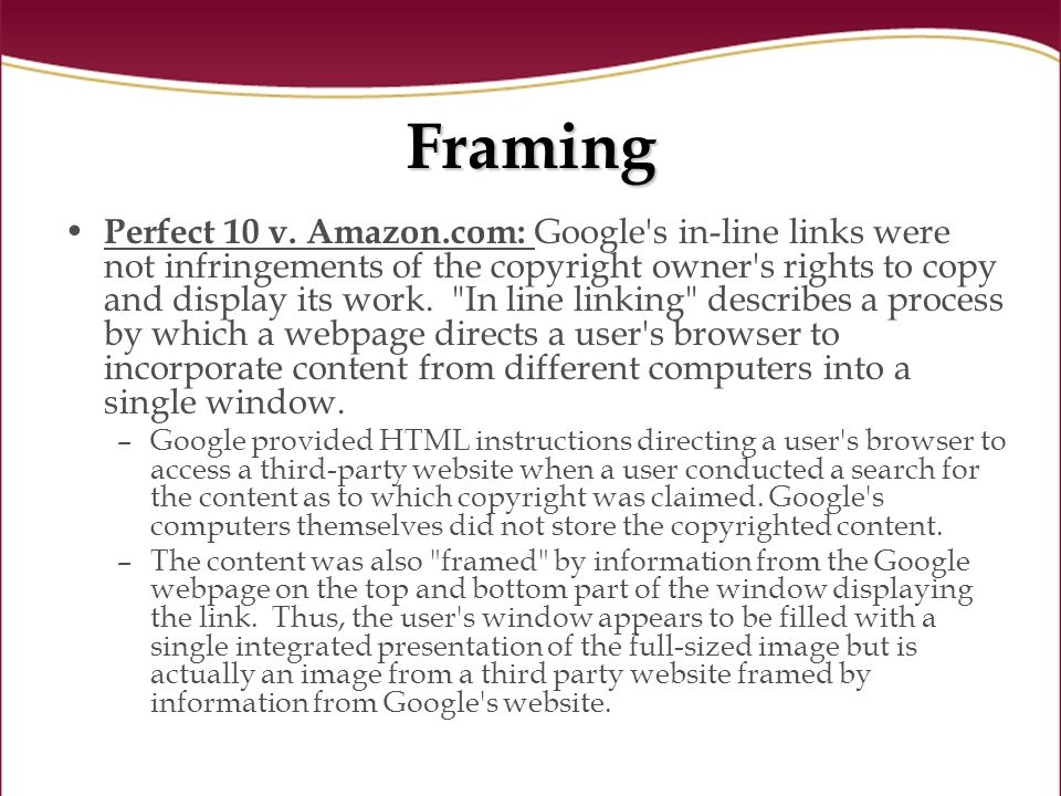 Framing Perfect 10 v. Amazon.com: Google's in-line links were not infringements of the copyright owner's rights to copy and display its work.