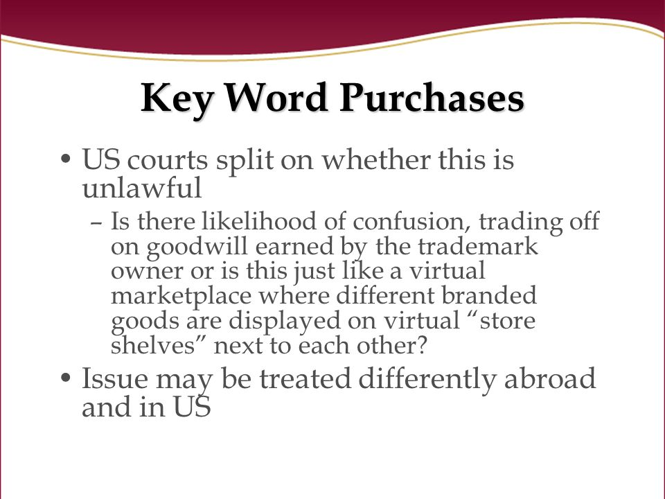 US courts split on whether this is unlawful –Is there likelihood of confusion, trading off on goodwill earned by the trademark owner or is this just like a virtual marketplace where different branded goods are displayed on virtual store shelves next to each other.