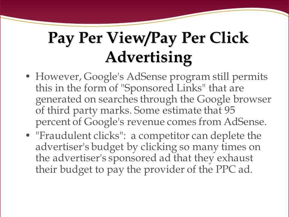 Pay Per View/Pay Per Click Advertising However, Google s AdSense program still permits this in the form of Sponsored Links that are generated on searches through the Google browser of third party marks.