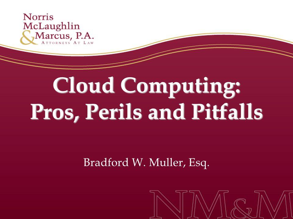Cloud Computing: Pros, Perils and Pitfalls Bradford W. Muller, Esq.