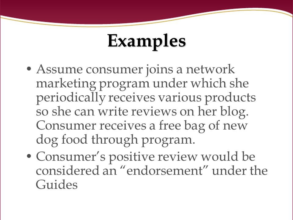 Examples Assume consumer joins a network marketing program under which she periodically receives various products so she can write reviews on her blog.