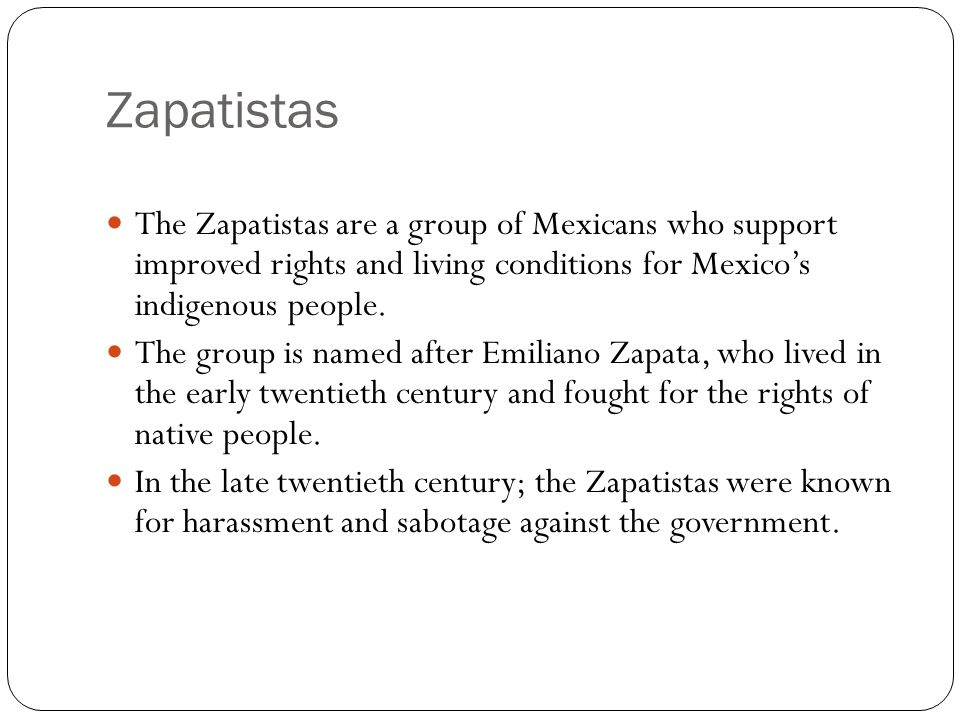 Zapatistas The Zapatistas are a group of Mexicans who support improved rights and living conditions for Mexicos indigenous people. The group is named