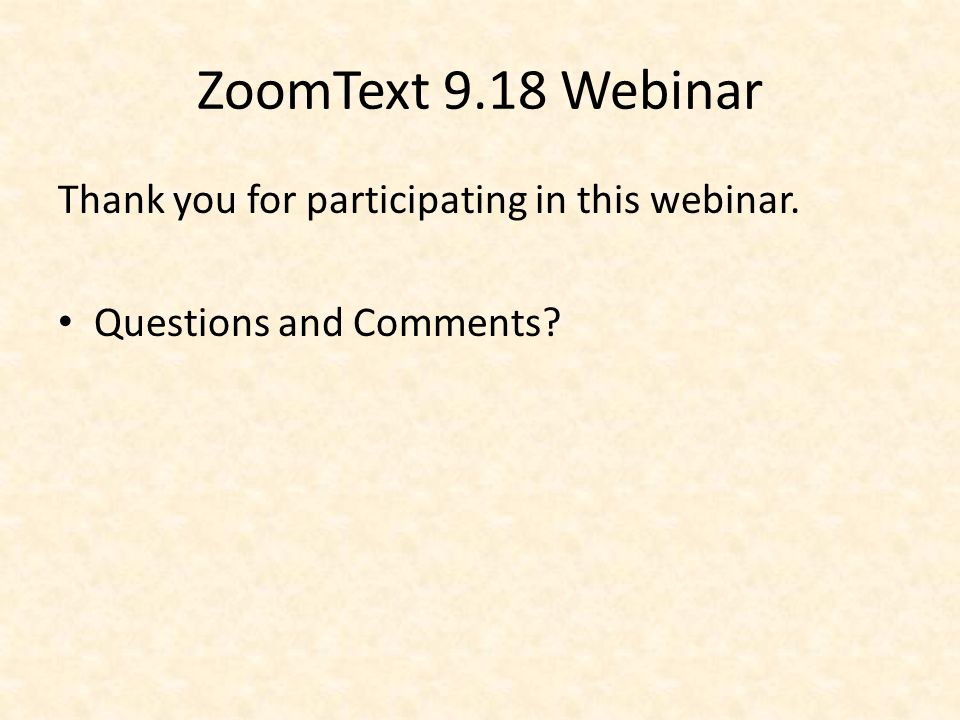 ZoomText 9.18 Webinar Thank you for participating in this webinar. Questions and Comments