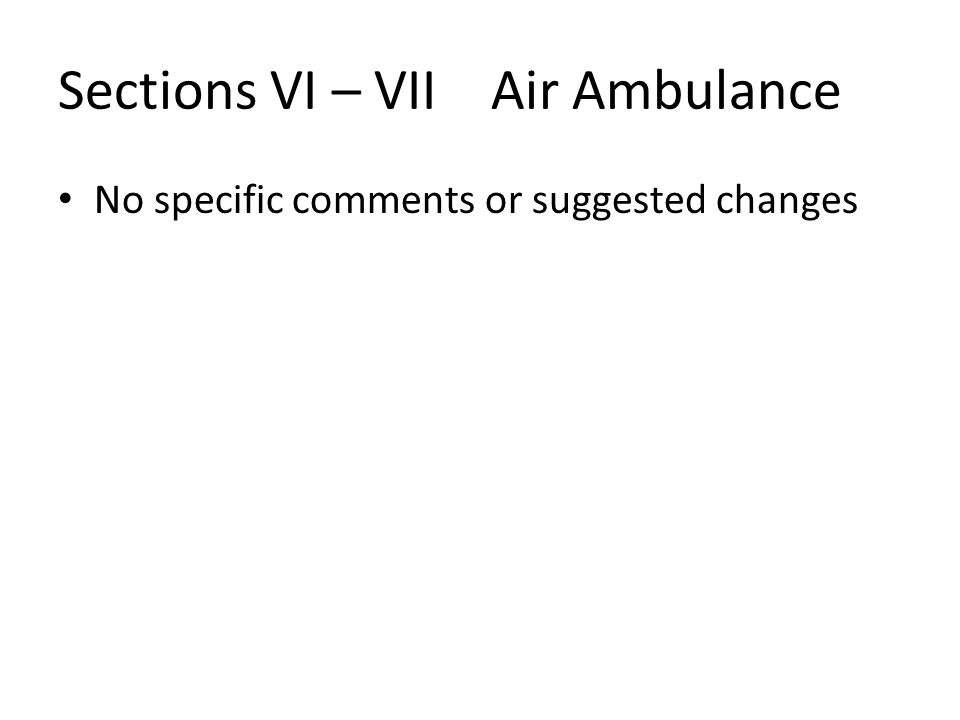 Sections VI – VII Air Ambulance No specific comments or suggested changes