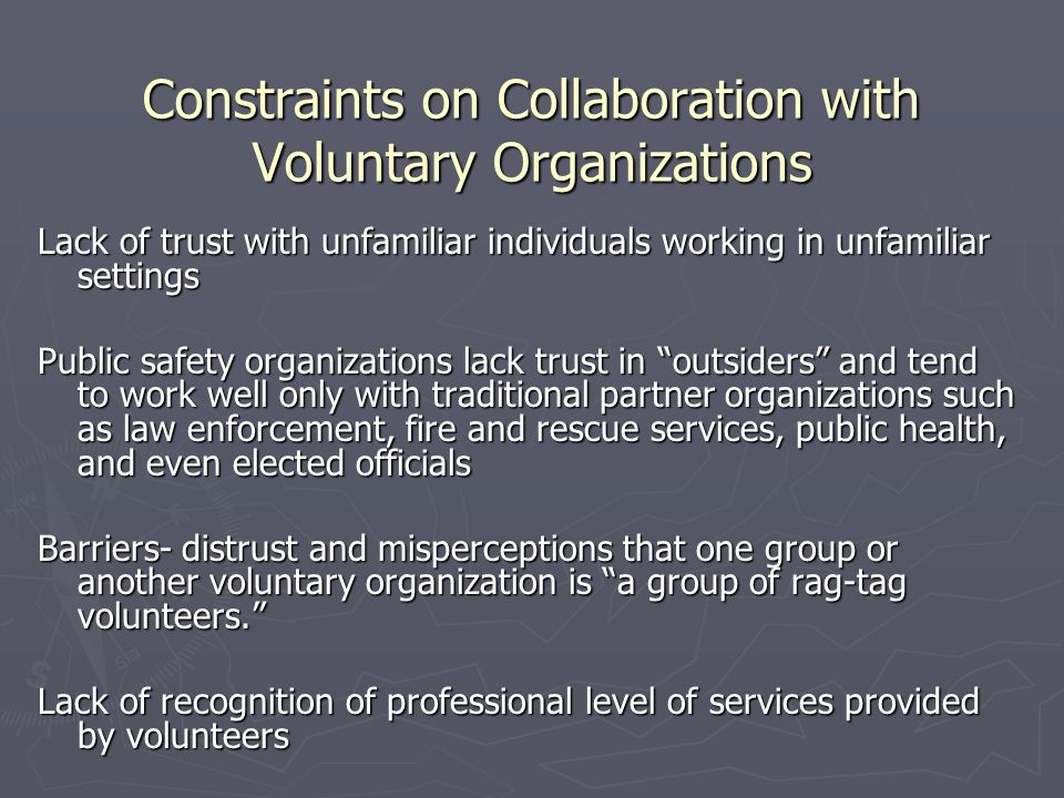 Constraints on Collaboration with Voluntary Organizations Lack of trust with unfamiliar individuals working in unfamiliar settings Public safety organ