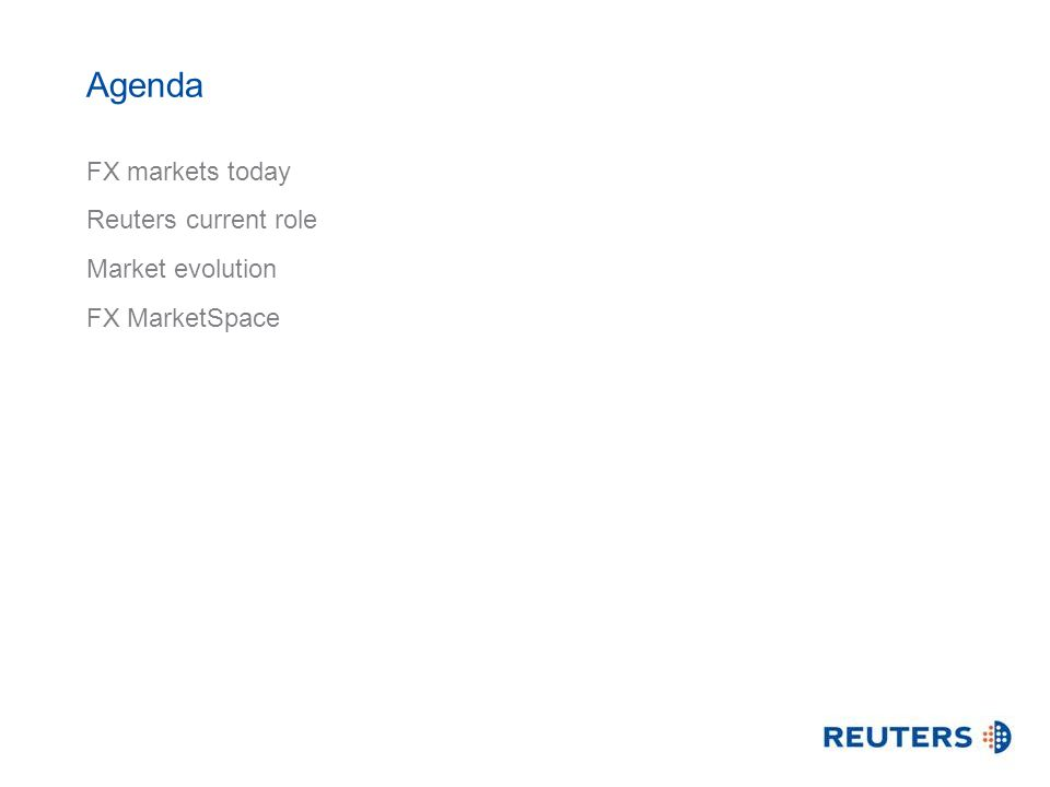 Agenda FX markets today Reuters current role Market evolution FX MarketSpace