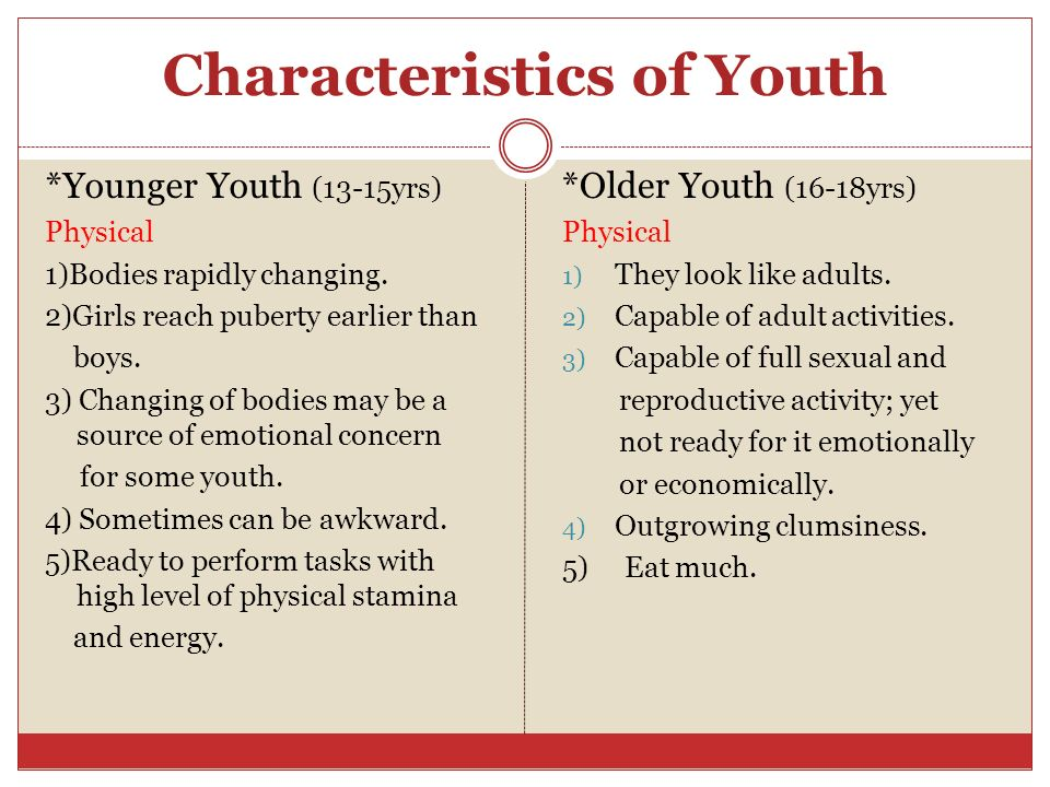 Characteristics of Youth *Younger Youth (13-15yrs) Physical 1)Bodies rapidly changing.