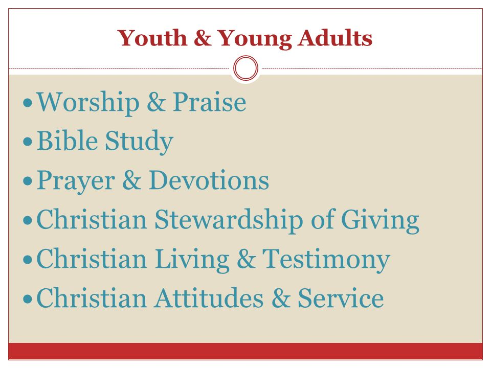 Youth & Young Adults Worship & Praise Bible Study Prayer & Devotions Christian Stewardship of Giving Christian Living & Testimony Christian Attitudes