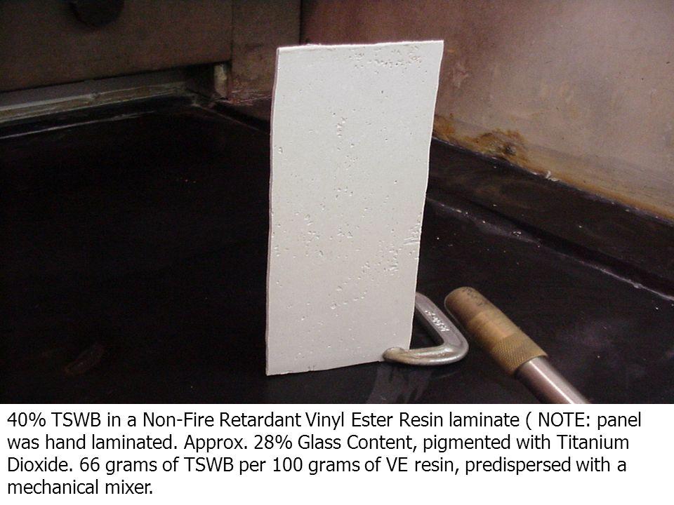 40% TSWB in a Non-Fire Retardant Vinyl Ester Resin laminate ( NOTE: panel was hand laminated.