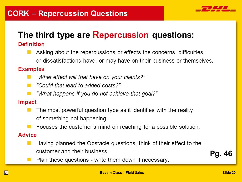 Slide 20Best In Class 1 Field Sales The third type are R epercussion questions: Definition nAsking about the repercussions or effects the concerns, di