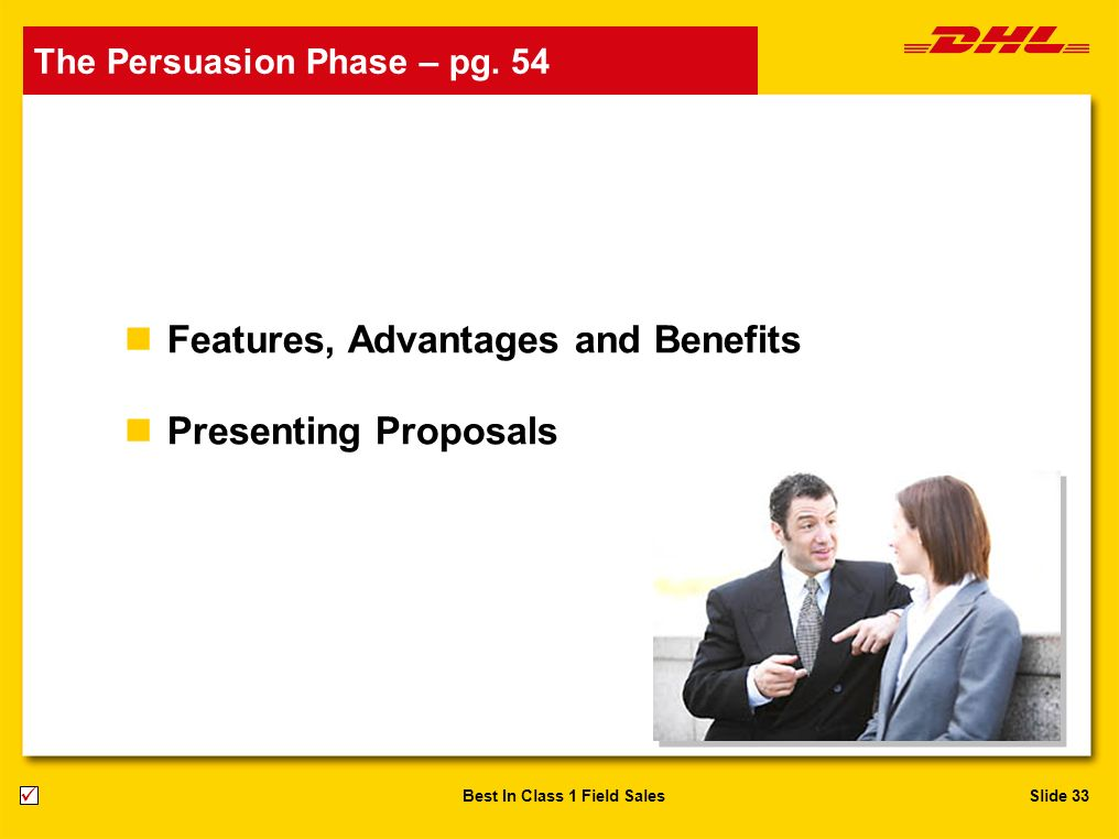 Slide 33Best In Class 1 Field Sales nFeatures, Advantages and Benefits nPresenting Proposals The Persuasion Phase – pg. 54