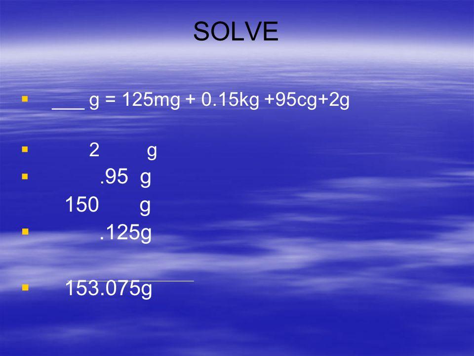 Practice 1. 1.____g = 57.8 mg 2. 2._____km = 125m 3. 3. ____mL = 0.65L 4. 4. ____cg = 5.7mg 5. 5. ____L = 286 mL 6. 6.____m = 112 cm 7. 7. ___mg = 9.7