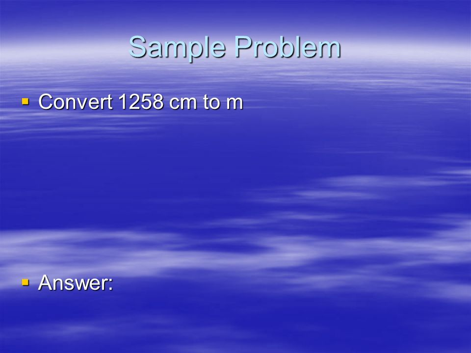 Sample problems Convert 253 ml to liters Convert 253 ml to liters Answer: Answer: