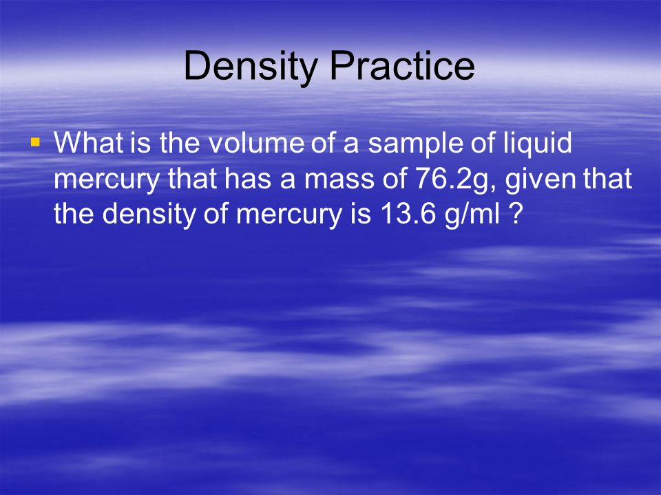 Density Practice A diamond has a density of 3.26 g/cm 3. What is the mass of a diamond that has a volume of 0.35 cm 3 ?
