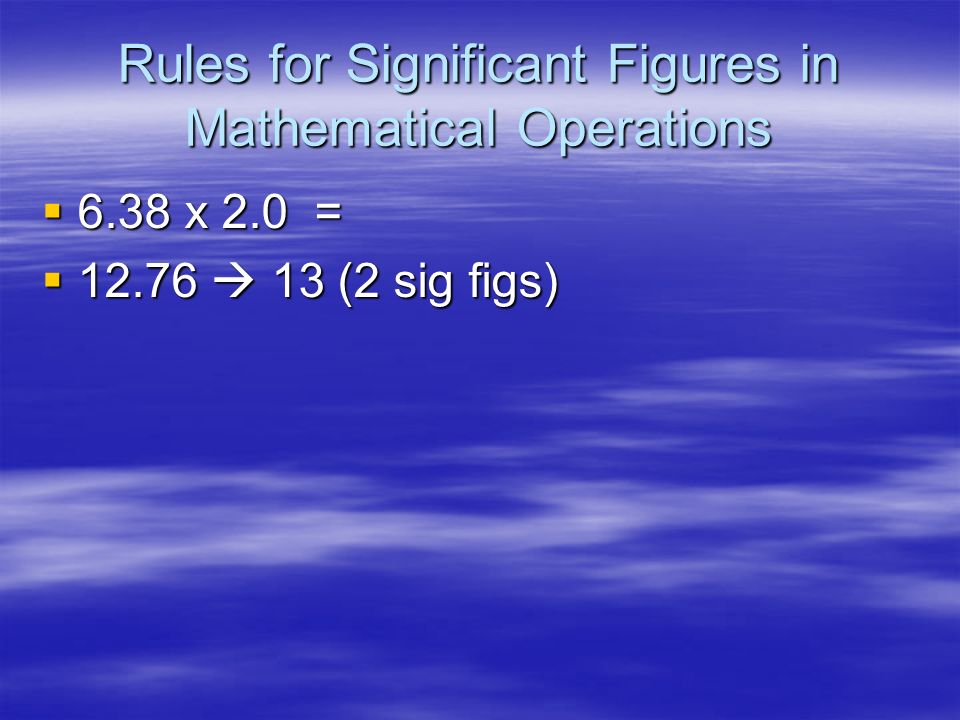 Significant Figures Calculating with Sig Figs Calculating with Sig Figs –Multiply/Divide - The # with the fewest sig figs determines the # of sig figs