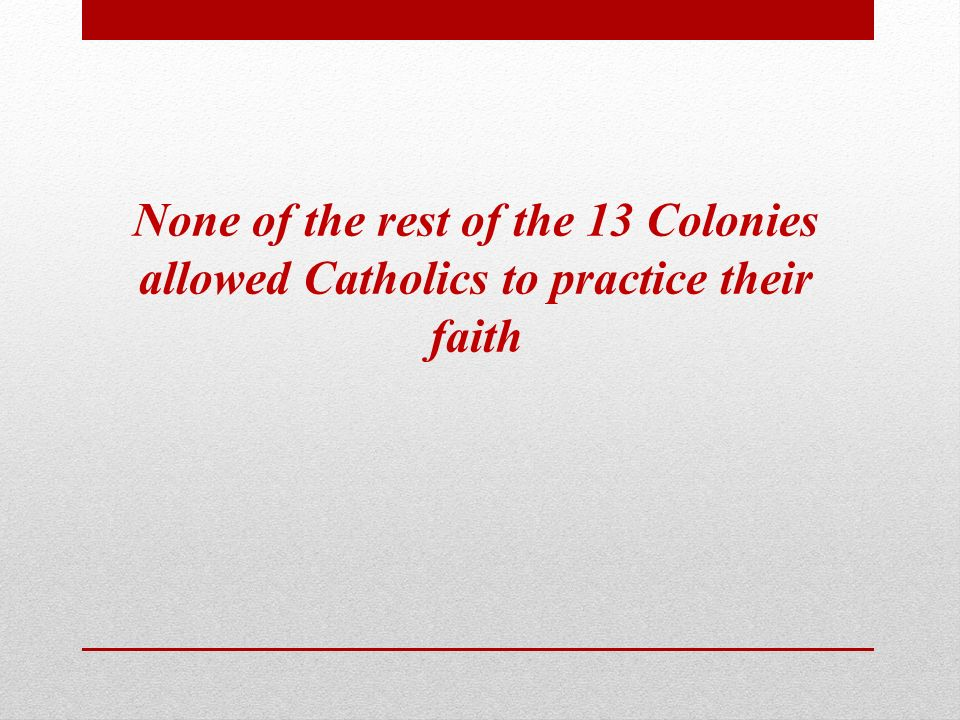 None of the rest of the 13 Colonies allowed Catholics to practice their faith