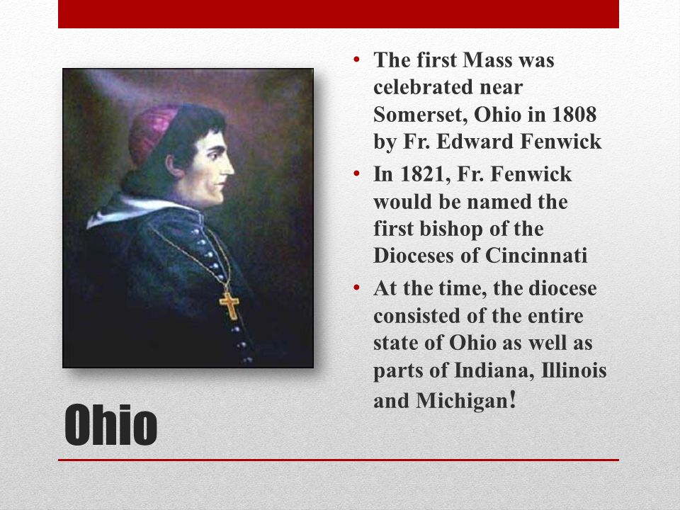 Ohio The first Mass was celebrated near Somerset, Ohio in 1808 by Fr.