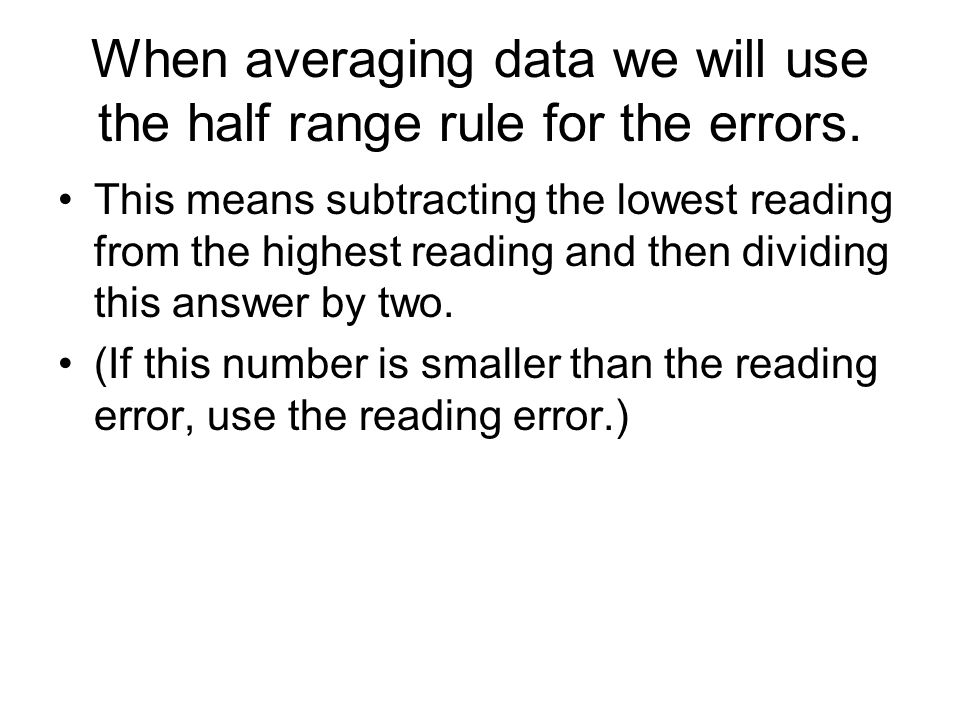 When averaging data we will use the half range rule for the errors.