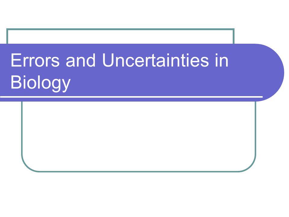 Errors and Uncertainties in Biology