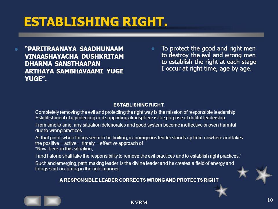 KVRM 10 ESTABLISHING RIGHT. PARITRAANAYA SAADHUNAAM VINAASHAYACHA DUSHKRITAM DHARMA SANSTHAAPAN ARTHAYA SAMBHAVAAMI YUGE YUGE. To protect the good and
