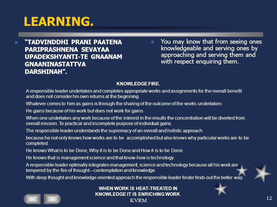 KVRM 12 LEARNING. TADVINDDHI PRANI PAATENA PARIPRASHNENA SEVAYAA UPADEKSHYANTI-TE GNAANAM GNAANINASTATTVA DARSHINAH. You may know that from seeing one