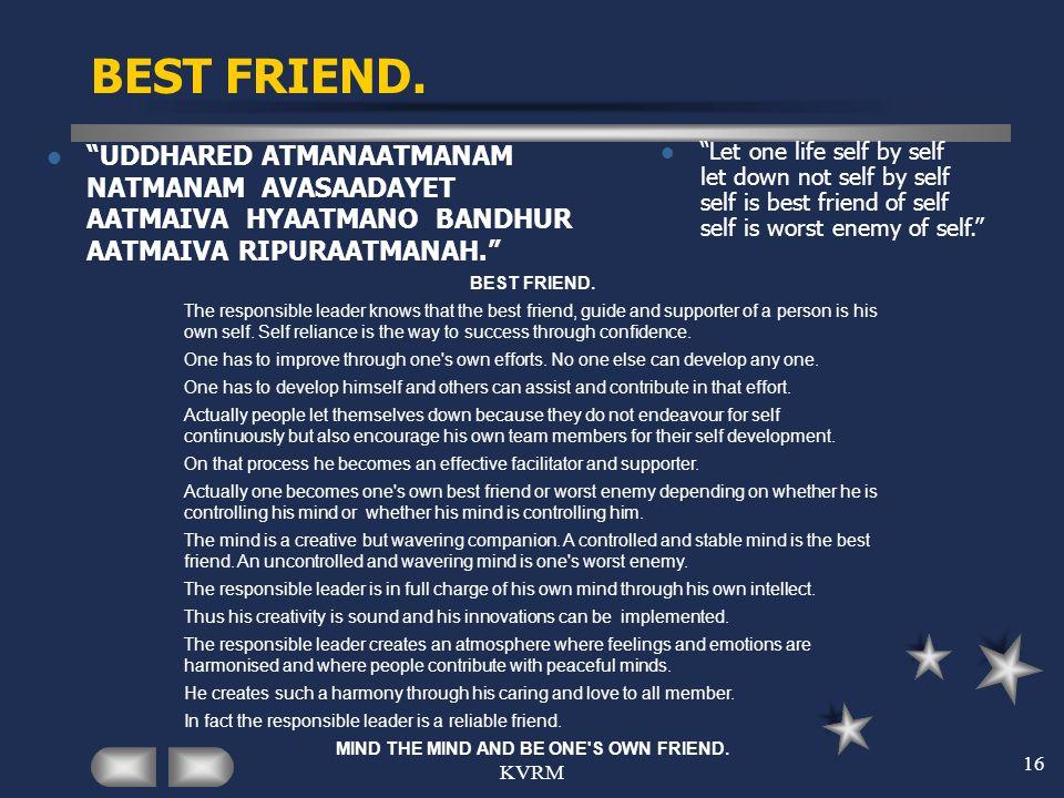 KVRM 16 BEST FRIEND. UDDHARED ATMANAATMANAM NATMANAM AVASAADAYET AATMAIVA HYAATMANO BANDHUR AATMAIVA RIPURAATMANAH. Let one life self by self let down
