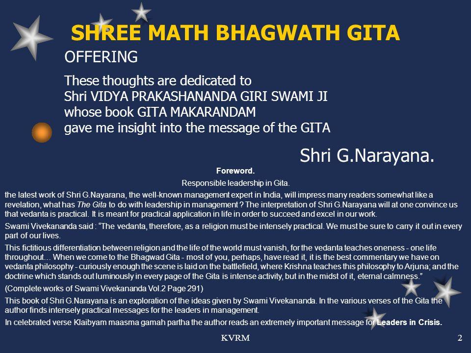 KVRM2 SHREE MATH BHAGWATH GITA OFFERING These thoughts are dedicated to Shri VIDYA PRAKASHANANDA GIRI SWAMI JI whose book GITA MAKARANDAM gave me insi