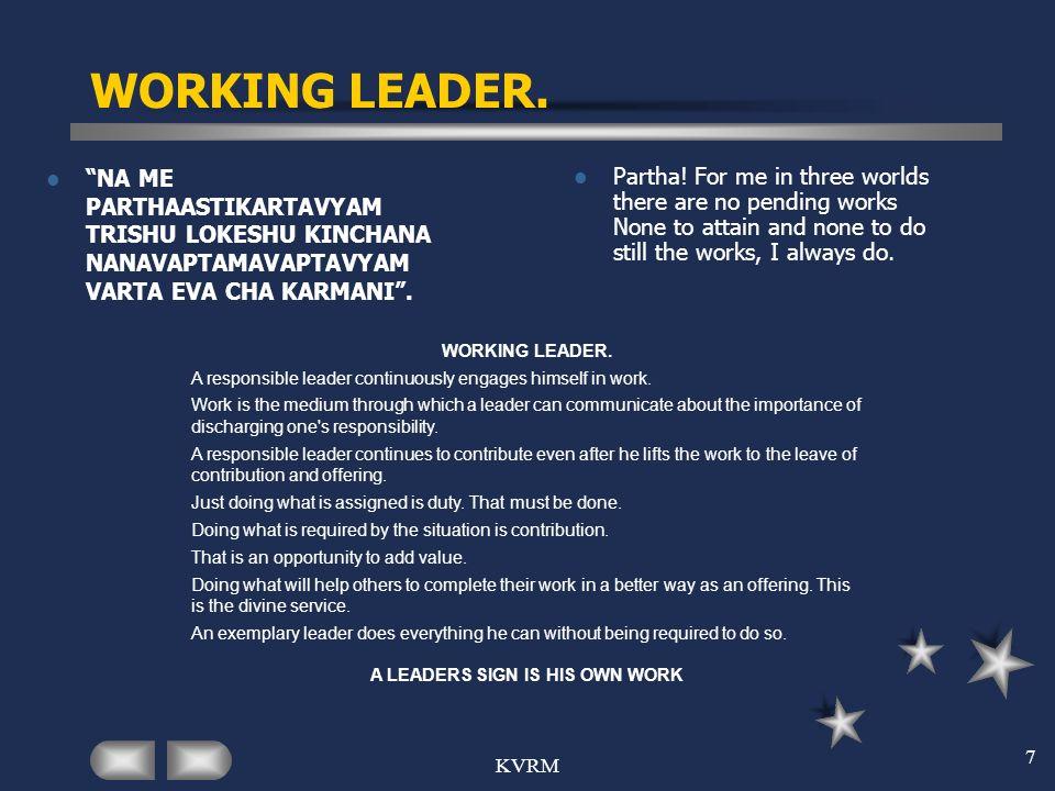 KVRM 7 WORKING LEADER. NA ME PARTHAASTIKARTAVYAM TRISHU LOKESHU KINCHANA NANAVAPTAMAVAPTAVYAM VARTA EVA CHA KARMANI. Partha! For me in three worlds th