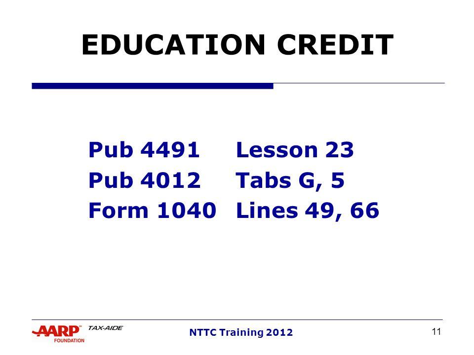 11 NTTC Training 2012 EDUCATION CREDIT Pub 4491Lesson 23 Pub 4012Tabs G, 5 Form 1040Lines 49, 66