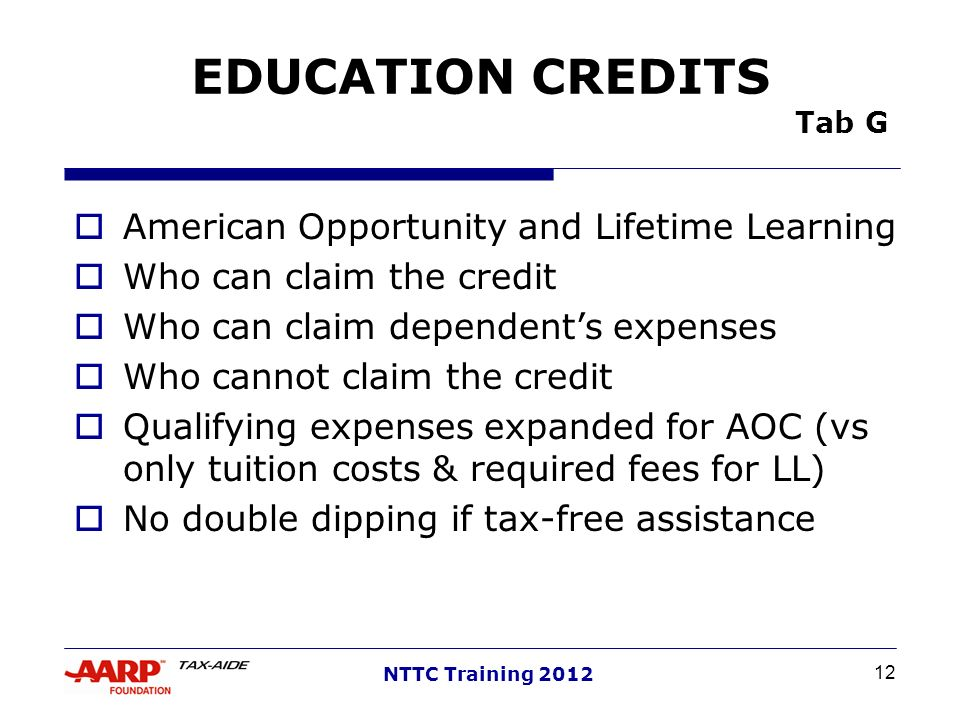 12 NTTC Training 2012 EDUCATION CREDITS Tab G American Opportunity and Lifetime Learning Who can claim the credit Who can claim dependents expenses Wh