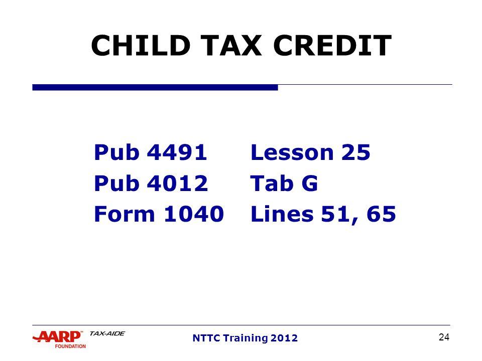 24 NTTC Training 2012 CHILD TAX CREDIT Pub 4491Lesson 25 Pub 4012Tab G Form 1040Lines 51, 65
