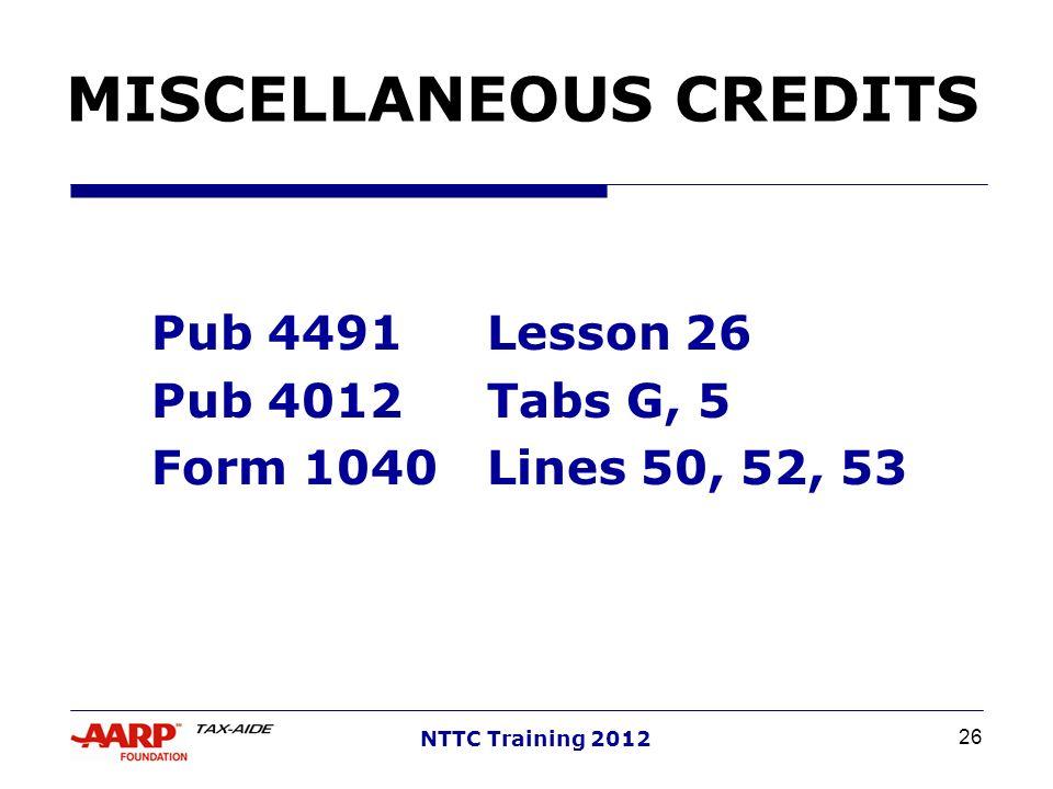 26 NTTC Training 2012 MISCELLANEOUS CREDITS Pub 4491Lesson 26 Pub 4012Tabs G, 5 Form 1040Lines 50, 52, 53
