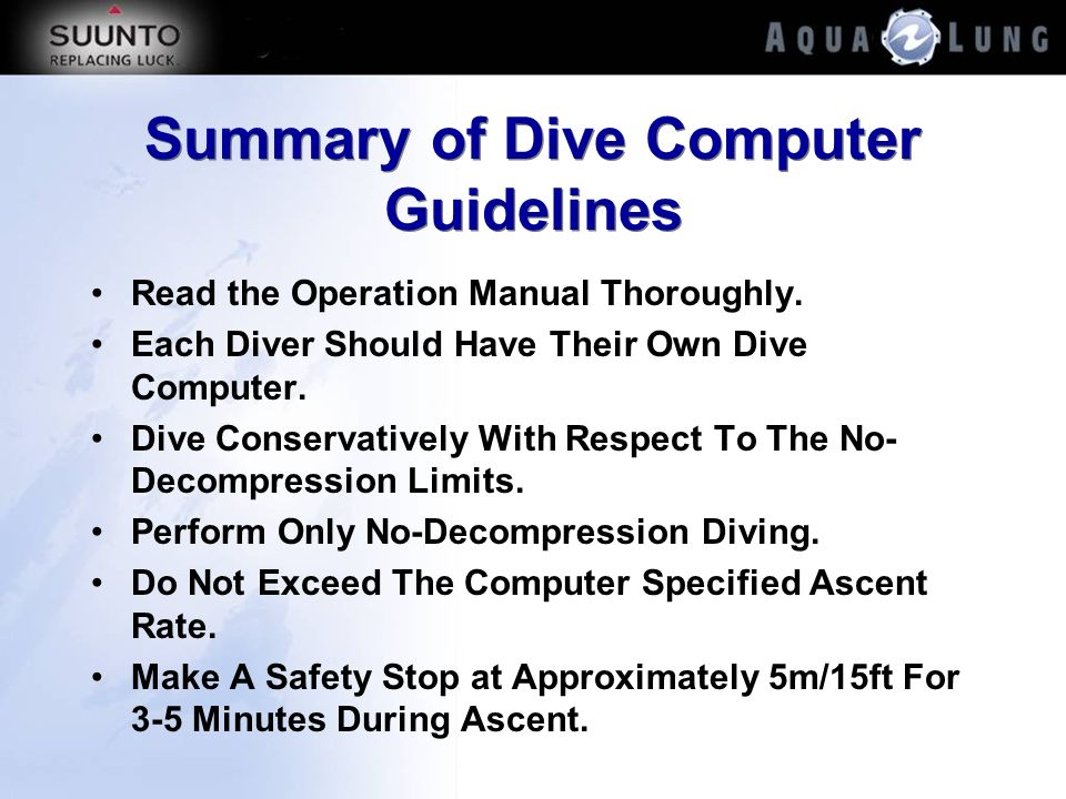 Summary of Dive Computer Guidelines Read the Operation Manual Thoroughly. Each Diver Should Have Their Own Dive Computer. Dive Conservatively With Res