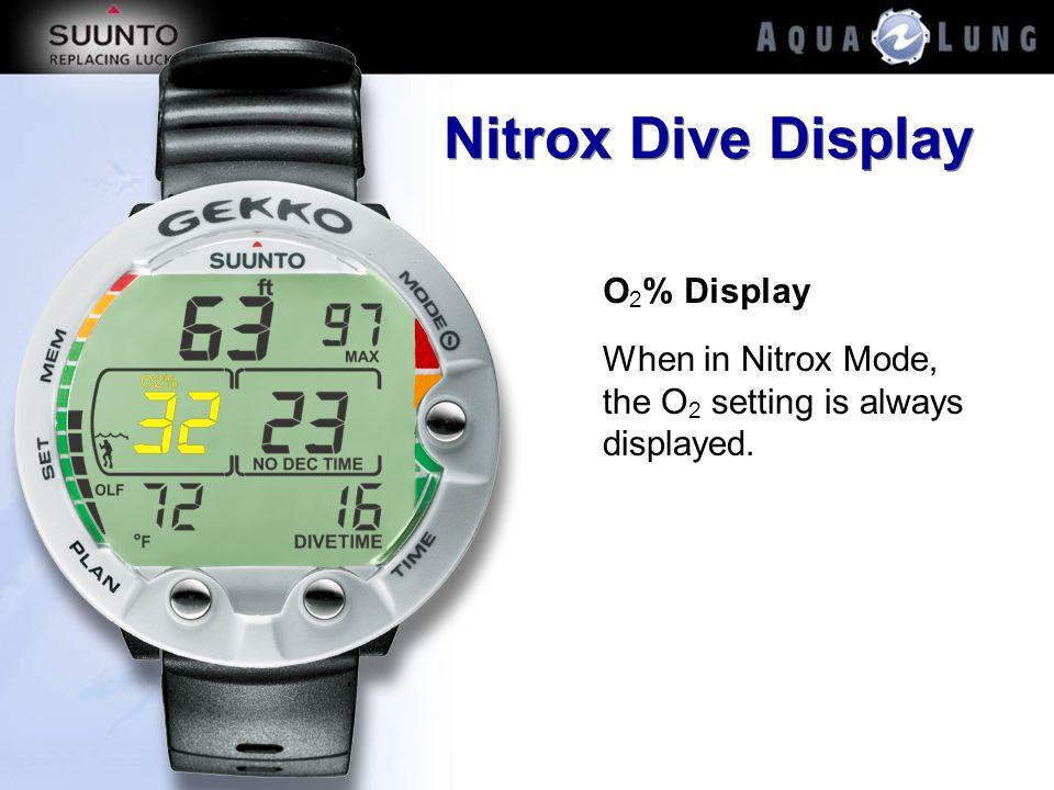 Nitrox Dive Display O 2 % Display When in Nitrox Mode, the O 2 setting is always displayed.