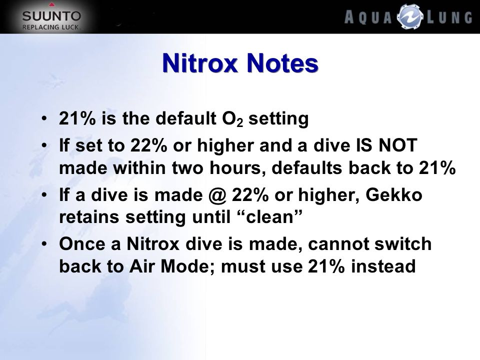 Nitrox Notes 21% is the default O 2 setting If set to 22% or higher and a dive IS NOT made within two hours, defaults back to 21% If a dive is made @