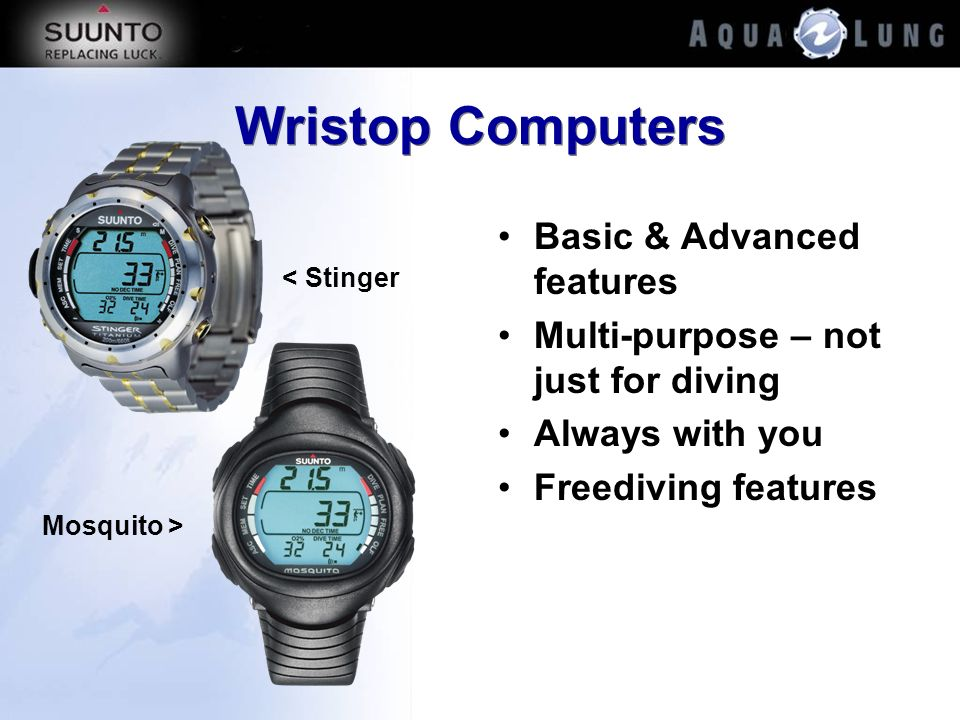 Wristop Computers Basic & Advanced features Multi-purpose – not just for diving Always with you Freediving features < Stinger Mosquito >