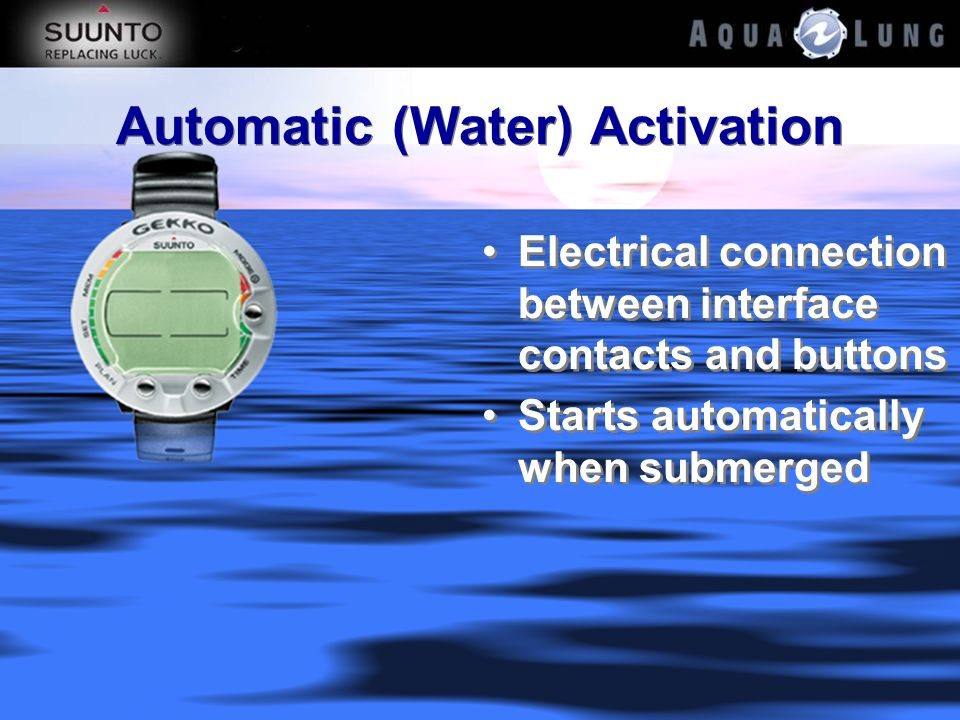 Automatic (Water) Activation Electrical connection between interface contacts and buttons Starts automatically when submerged Electrical connection be