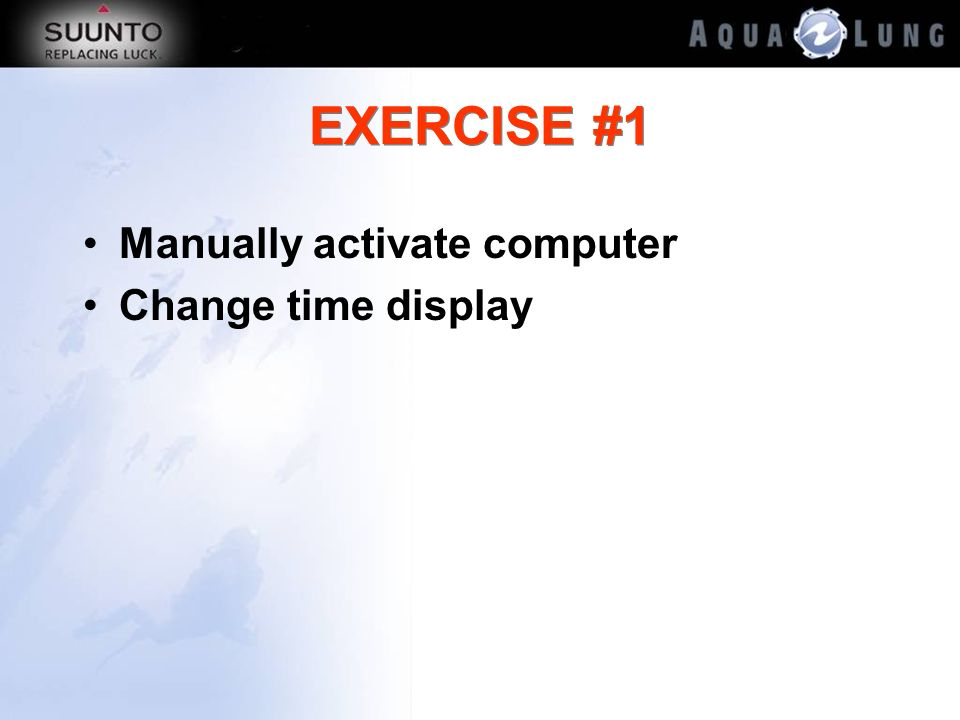 EXERCISE #1 Manually activate computer Change time display