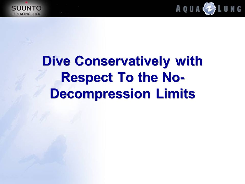Dive Conservatively with Respect To the No- Decompression Limits