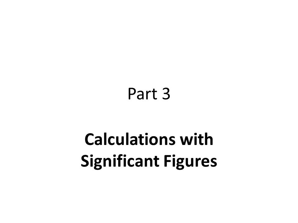 Part 3 Calculations with Significant Figures