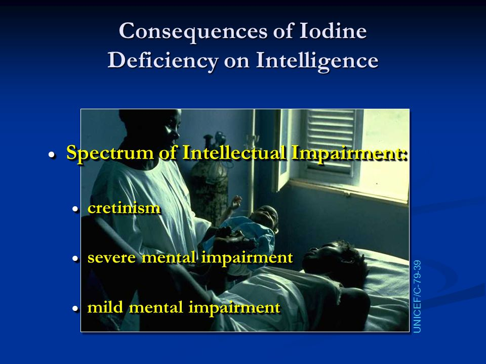 Consequences of Iodine Deficiency on Intelligence Spectrum of Intellectual Impairment: Spectrum of Intellectual Impairment: cretinism cretinism severe