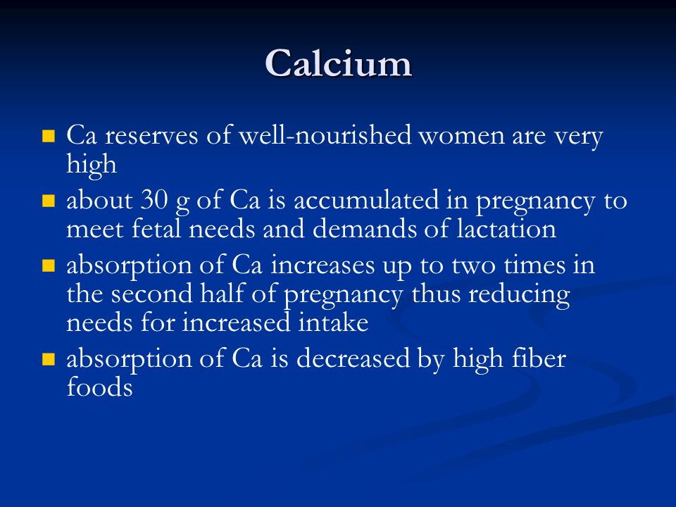 Calcium Ca reserves of well-nourished women are very high about 30 g of Ca is accumulated in pregnancy to meet fetal needs and demands of lactation ab