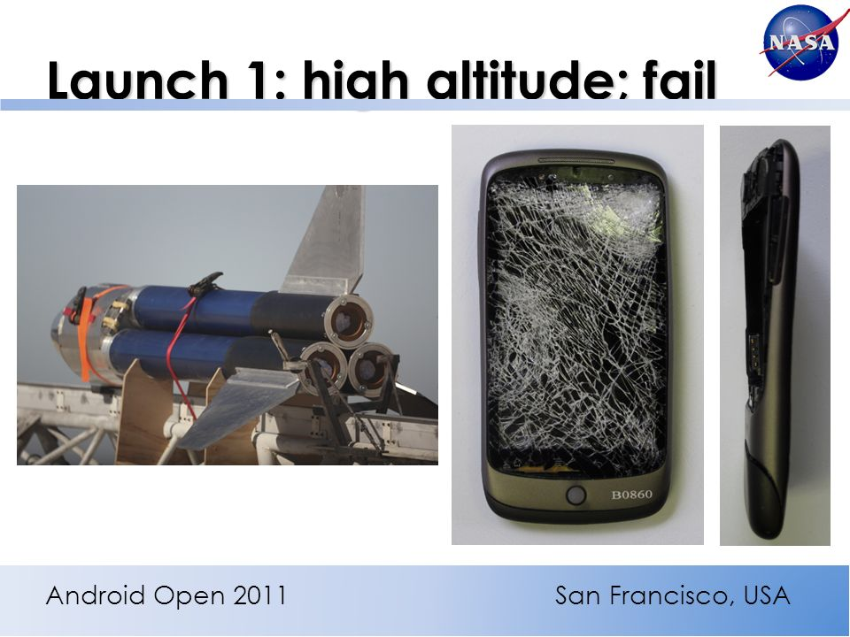 Launch 1: high altitude; fail Android Open 2011San Francisco, USA