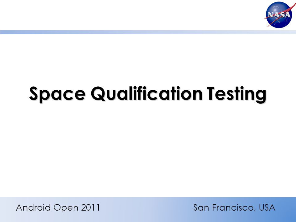 Space Qualification Testing Android Open 2011San Francisco, USA