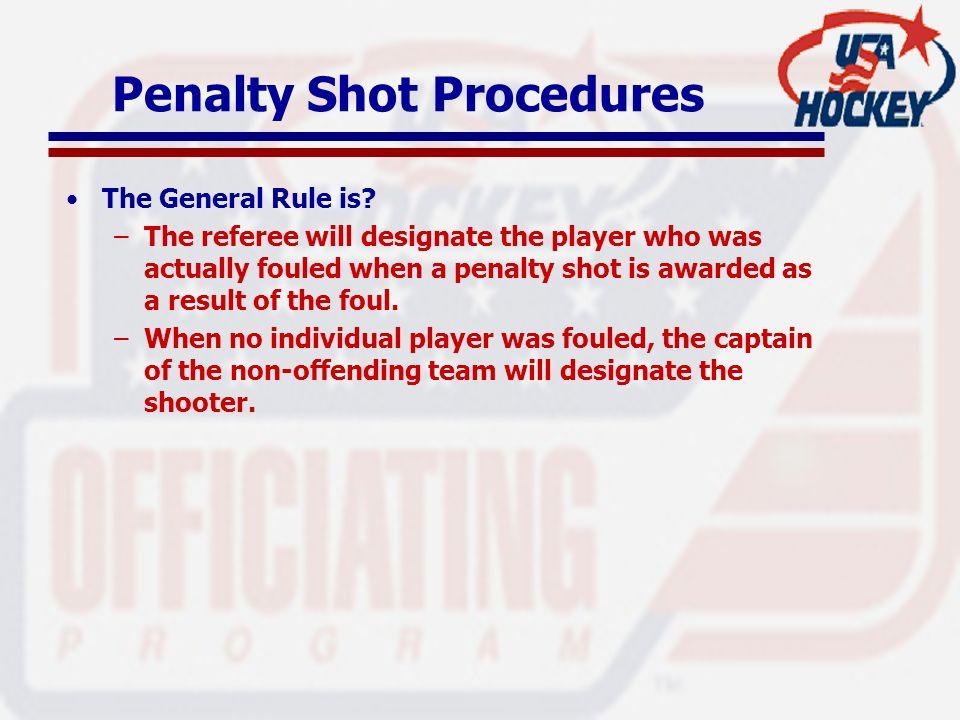 Penalty Shot Procedures The General Rule is.