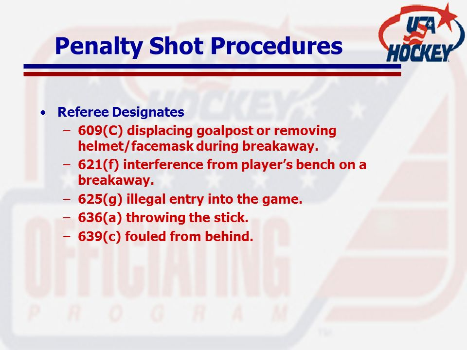 Penalty Shot Procedures Captain designates from players on the ice at the time of the infraction –205(C) deliberate illegal substitution with less than two minutes remaining.