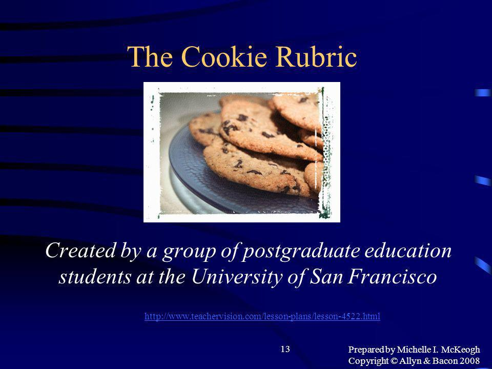 Prepared by Michelle I. McKeogh Copyright © Allyn & Bacon 2008 13 The Cookie Rubric Created by a group of postgraduate education students at the Unive