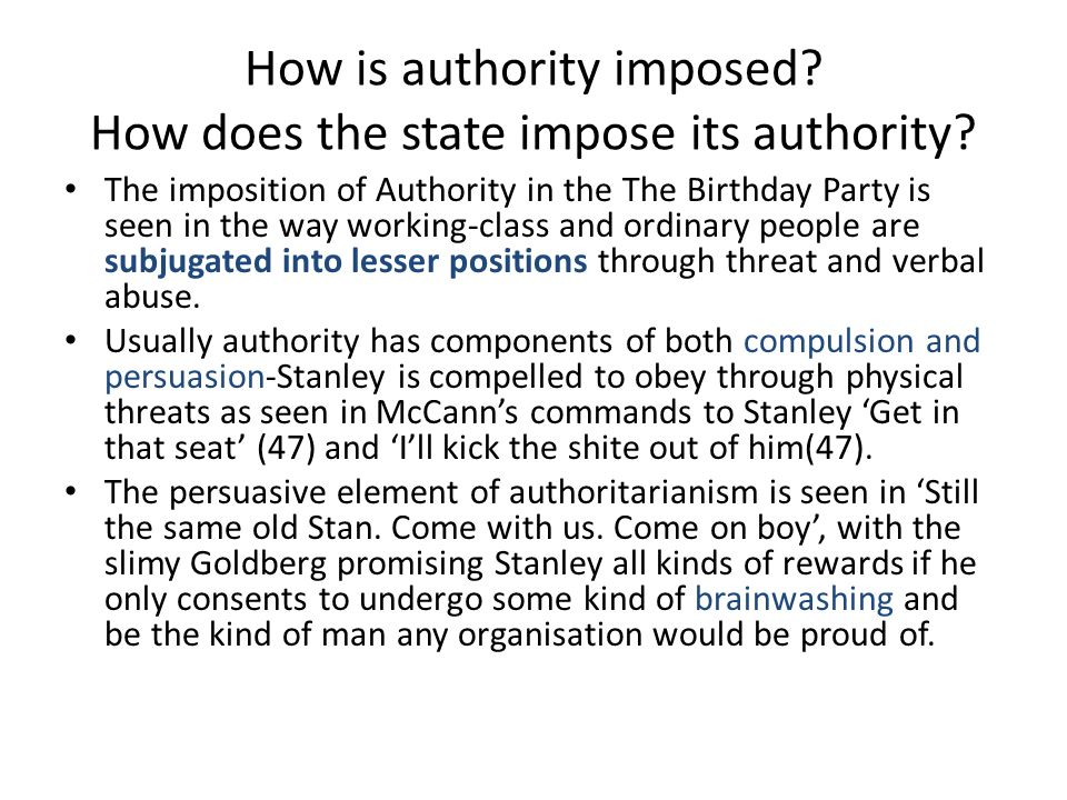 How is authority imposed? How does the state impose its authority? The imposition of Authority in the The Birthday Party is seen in the way working-cl